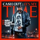 Ca$h Out - It's My Time (Hosted By DJ Spinz & DJ Pretty Boy Tank)