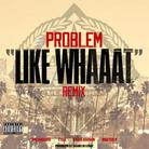 Like Whaaat (Remix) [CDQ]