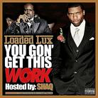 Loaded Lux - You Gon Get This Work