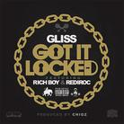 Gliss - Got It Locked Feat. Rich Boy & RediRoc