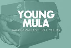 Young Mula: Rappers Who Got Rich Young