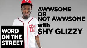 HNHH - Word On The Street: Awwsome Vs Not Awesome With Shy Glizzy