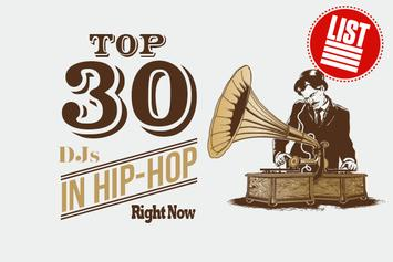 Top 30 DJs In Hip-Hop Right Now